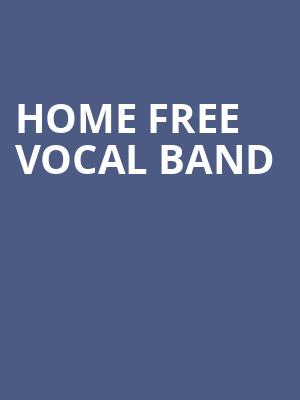 Home Free Vocal Band Poster