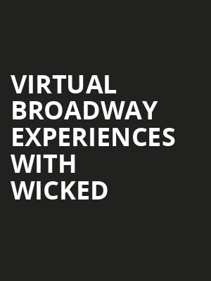Virtual Broadway Experiences with WICKED, Virtual Experiences for Cheyenne, Cheyenne